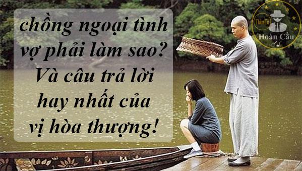 Chồng ngoại tình vợ phải làm sao và câu trả lời hay nhất của vị hòa thượng