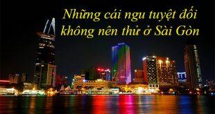 Những cái ngu không nên thử ở Sài Gòn