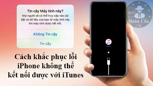 Cách khắc phục lỗi iPhone không kết nối được với iTunes trên máy tính