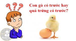Chứng minh con gà có trước hay quả trứng có trước theo triết học