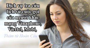 kiểm tra, tra cứu lịch sử cuộc gọi Viettel, Mobifone, Vinaphone